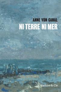 couverture de Ni Terre ni me, premier roman de Anne von Canal publié en 2016 aux éditions Slatkine & Cie