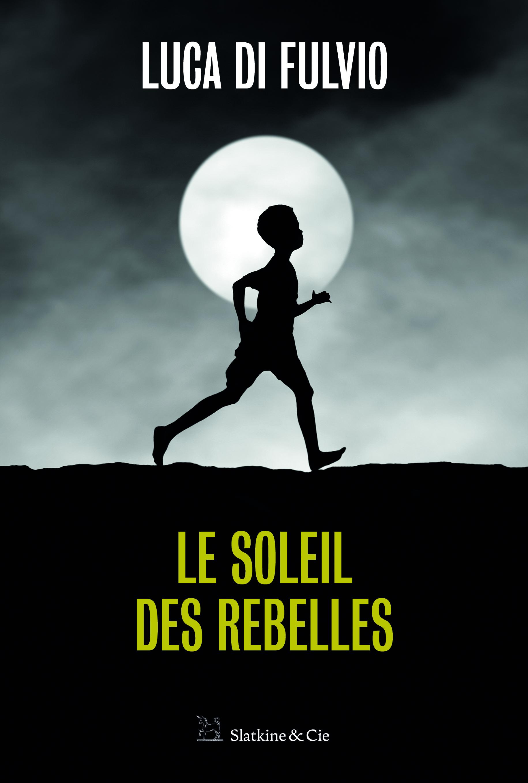 couverture du roman de Luca Di Fulvio, Le Soleil des Rebelles, édité en France par Slatkine & Cie
