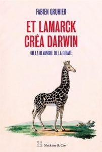 couverture du livre de Fabien Gruhier, Et Lamarck créa Darwin, publié en 2018 aux éditions Slatkine & Cie