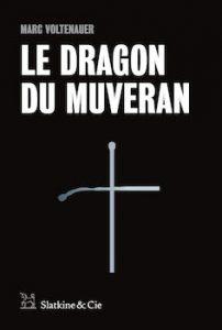 couverture du roman Le Dragon du Muveran écrit par Marc Voltenauer et publié en 2016 aux éditions Slatkine & Cie