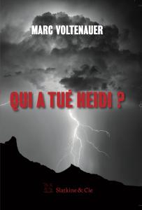 couverture de Qui a tué Heidi ?, un roman de Marc Voltenauer publié aux éditions Slatkine & Cie en 2017