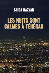 couverture du roman de Shida Bazyar, Les Nuits sont calmes à Téhéran, publié aux éditions Slatkine & Cie en 2018