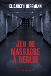 couverture du roman de Elisabeth Herrmann Jeu de Massacre à Berlin, publié aux éditions Slatkine & Cie
