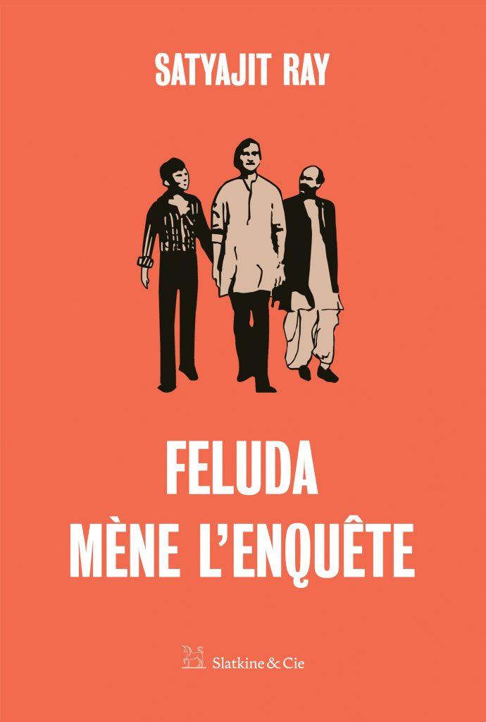 Feluda mène l'enquête est un recueil des aventures de Feluda, écrites par Satyajit Ray et édités en français par Slatkine & Cie